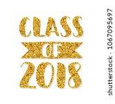 class of 2018. hand drawn brush ... | Shutterstock .eps vector #1067095697