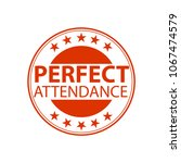 perfect attendance stamp or... | Shutterstock .eps vector #1067474579