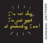 i m not okay  i m just good at...   Shutterstock .eps vector #1067794595