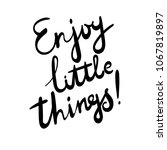 enjoy little things. hand drawn ... | Shutterstock . vector #1067819897