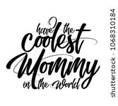 i have the coolest mommy in... | Shutterstock .eps vector #1068310184