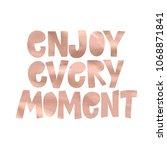 enjoy every moment  motivation... | Shutterstock .eps vector #1068871841
