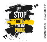 don t stop until you are proud. ... | Shutterstock .eps vector #1069088444