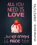 Food quote All you need is love but icecream nice too with strawberry ice cream scoop icon. Cartoon vector illustration with inspiring phrase text. Dessert poster print lettering