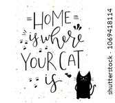 home is where your cat is  ... | Shutterstock . vector #1069418114