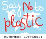 say no to plastic. world map.... | Shutterstock .eps vector #1069438871