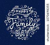 happy family day lettering.... | Shutterstock .eps vector #1070698355