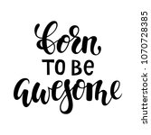 born to be awesome brush... | Shutterstock .eps vector #1070728385