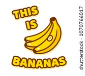This Is Bananas  Funny Saying....
