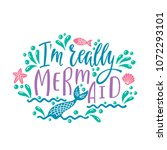 i'm really mermaid. hand drawn... | Shutterstock .eps vector #1072293101