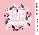 enjoi every moment  handdrawn... | Shutterstock .eps vector #1072955771