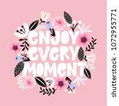 enjoi every moment  handdrawn... | Shutterstock .eps vector #1072955771