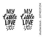 hand drawn lettering my little... | Shutterstock .eps vector #1074019154