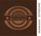 don't wait for better time... | Shutterstock .eps vector #1074331445