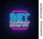 bet now neon sign vector. light ... | Shutterstock .eps vector #1074968234