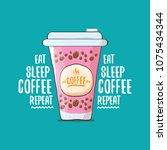 eat sleep coffee repeat vector... | Shutterstock .eps vector #1075434344