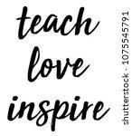 teach love inspire | Shutterstock . vector #1075545791