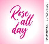lettering  rose all day  hand... | Shutterstock .eps vector #1076904107