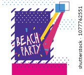beach party. summer design.... | Shutterstock .eps vector #1077762551