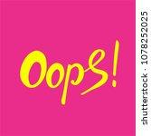 word oops. handmade lettering... | Shutterstock . vector #1078252025