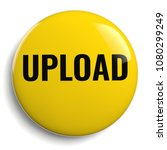 upload text on a yellow round... | Shutterstock . vector #1080299249