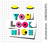 you look nice. hand drawn... | Shutterstock .eps vector #1080506591