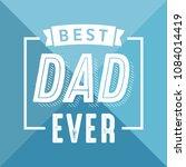 best dad ever appreciation...   Shutterstock .eps vector #1084014419