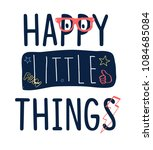 happy little things slogan and... | Shutterstock .eps vector #1084685084