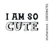 i am so cute   unique hand... | Shutterstock .eps vector #1085086781