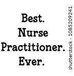 best. nurse practitioner. ever.   Shutterstock . vector #1085209241