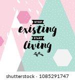 stop existing  start living....   Shutterstock .eps vector #1085291747