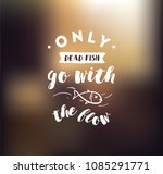 only dead fish go with the flow.... | Shutterstock .eps vector #1085291771
