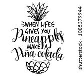 when life gives you pineapples  ... | Shutterstock .eps vector #1085379944