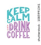 keep calm and drink coffee... | Shutterstock .eps vector #1085991341