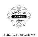life begins after coffee.... | Shutterstock .eps vector #1086232769