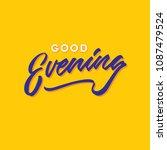 good evening hand lettering... | Shutterstock .eps vector #1087479524