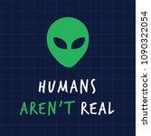 humans arent real alient print... | Shutterstock .eps vector #1090322054