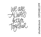 we are always better together.... | Shutterstock .eps vector #1092481199