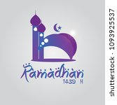 ramadhan 1439 h | Shutterstock .eps vector #1093925537