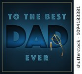 to the best dad ever. dark blue ... | Shutterstock .eps vector #1094183381