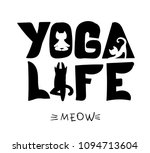 Stock vector yoga life lettering composition black and white text wallpaper cat poses kitten silhouette 1094713604