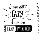 """funny quote """" i am not lazy  i... 