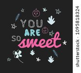 you are so sweet  vector tshirt ... | Shutterstock .eps vector #1095818324