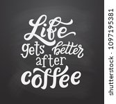 life gets better after coffee.... | Shutterstock .eps vector #1097195381