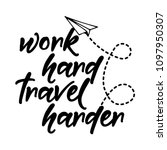 work hard travel harder  ... | Shutterstock .eps vector #1097950307