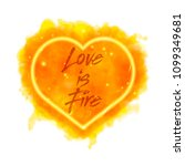 love is fire. watercolor... | Shutterstock .eps vector #1099349681