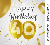 happy birthday 40 forty years ... | Shutterstock .eps vector #1099738934
