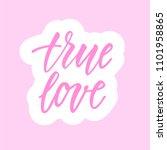 true love  calligraphic sticker. | Shutterstock .eps vector #1101958865