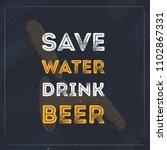 save water drink beer... | Shutterstock .eps vector #1102867331