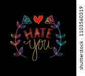 hate you hand lettering... | Shutterstock .eps vector #1103560319